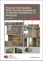 Etude de trois maisons Petite rue des Bouchers 29 et impasse du Schuddenveld 2 à Bruxelles